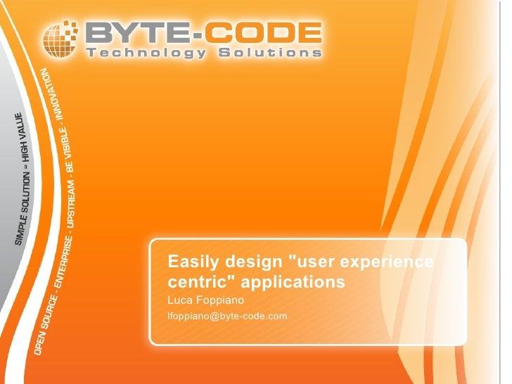 """Easily design """"user experience centric"""" applications Luca Foppiano lfoppiano@byte-code.com"""
