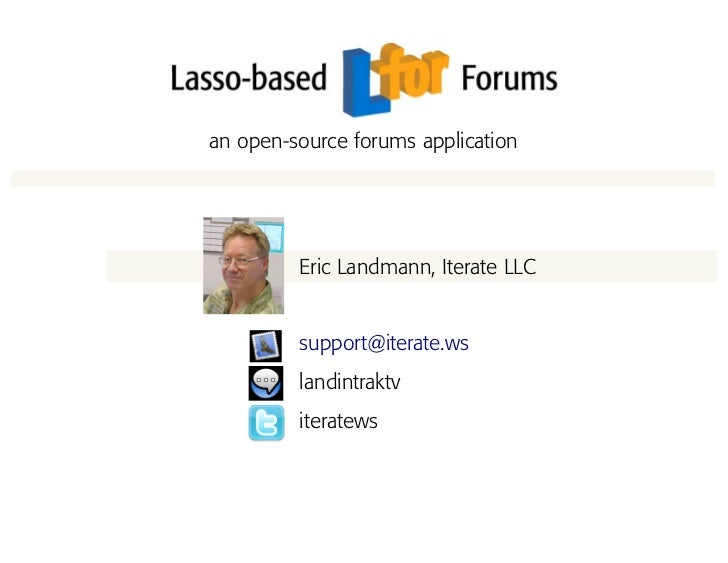 an open-source forums application              Eric Landmann, Iterate LLC            support@iterate.ws          landintra...