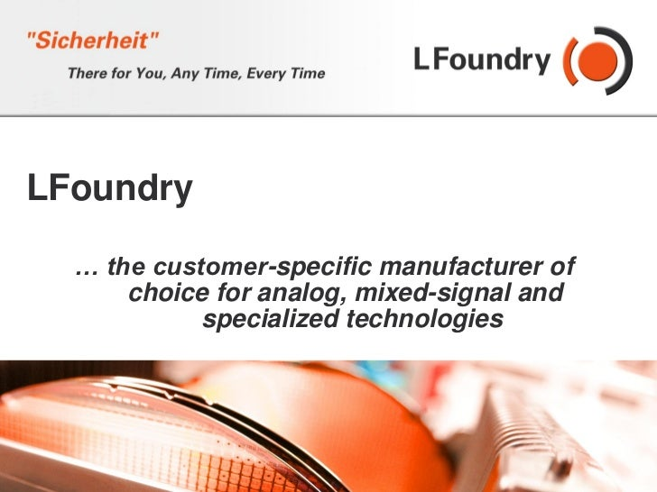 LFoundry  … the customer-specific manufacturer of      choice for analog, mixed-signal and            specialized technolo...