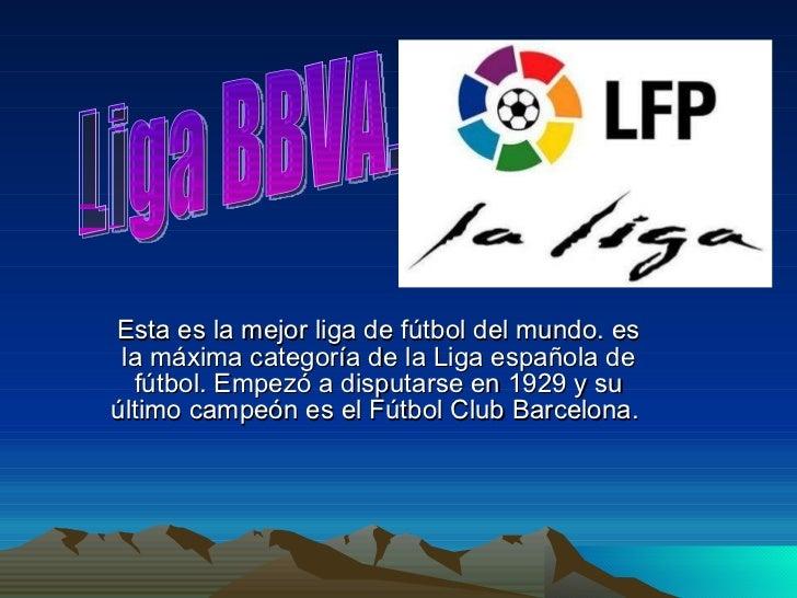 Esta es la mejor liga de fútbol del mundo. es la máxima categoría de laLiga española de fútbol. Empezó a disputarse en19...