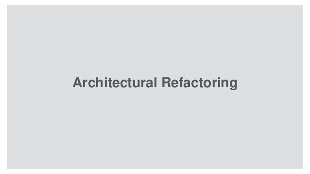 Architectural Refactoring