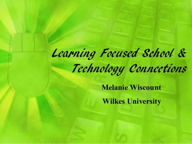 Learning Focused School & Technology Connections Melanie Wiscount Wilkes University