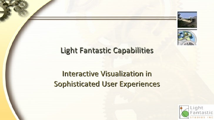 Light Fantastic Capabilities    Interactive Visualization in Sophisticated User Experiences
