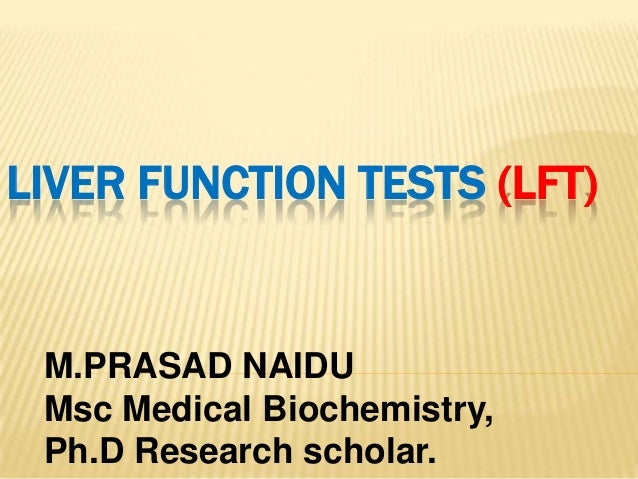 LIVER FUNCTION TESTS (LFT) M.PRASAD NAIDU Msc Medical Biochemistry, Ph.D Research scholar.