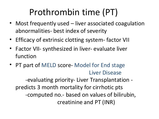 Prothrombin time (PT) • Most frequently used – liver associated coagulation abnormalities- best index of severity • Effica...