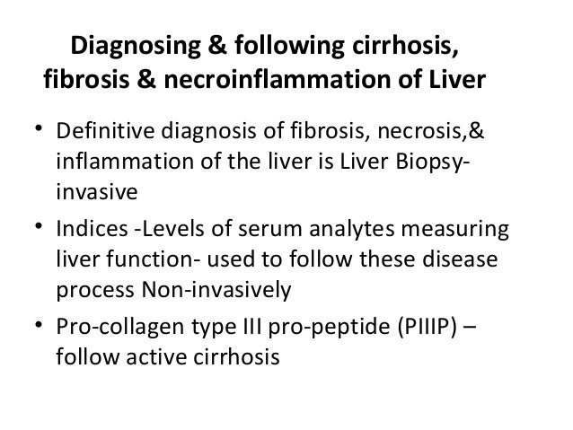 Diagnosing & following cirrhosis, fibrosis & necroinflammation of Liver • Definitive diagnosis of fibrosis, necrosis,& inf...