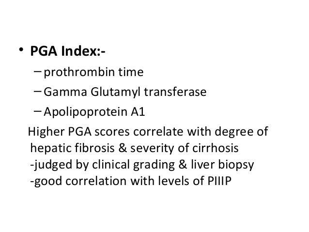 • PGA Index:- –prothrombin time –Gamma Glutamyl transferase –Apolipoprotein A1 Higher PGA scores correlate with degree of ...