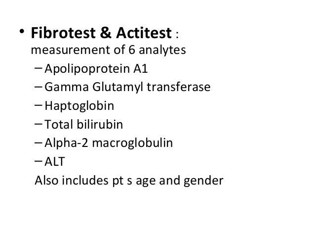 • Fibrotest & Actitest : measurement of 6 analytes –Apolipoprotein A1 –Gamma Glutamyl transferase –Haptoglobin –Total bili...