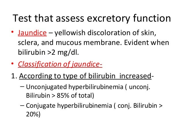Test that assess excretory function • Jaundice – yellowish discoloration of skin, sclera, and mucous membrane. Evident whe...