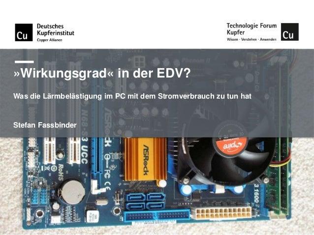 »Wirkungsgrad« in der EDV? Was die Lärmbelästigung im PC mit dem Stromverbrauch zu tun hat  Stefan Fassbinder