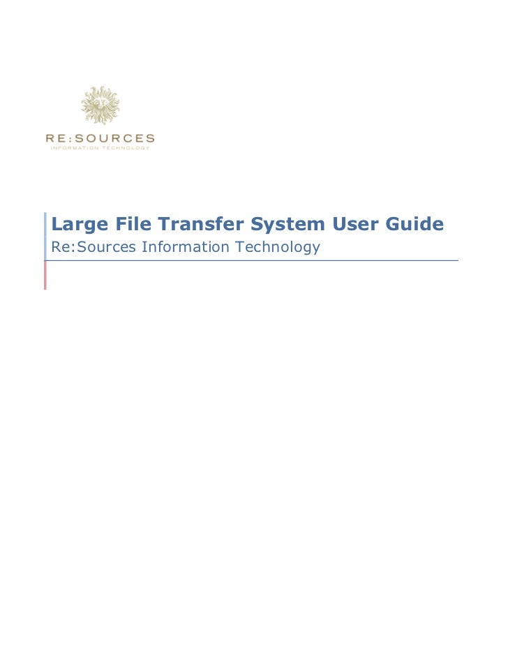 Large File Transfer System User GuideRe:Sources Information Technology