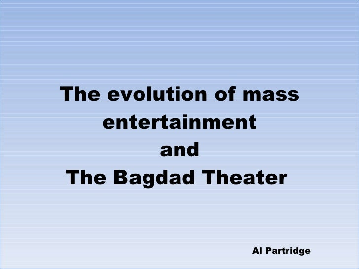 The evolution of mass entertainment and The Bagdad Theater  Al Partridge