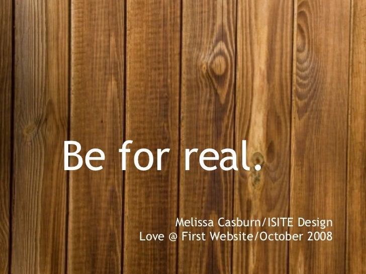 Be for real. Melissa Casburn/ISITE Design Love @ First Website/October 2008
