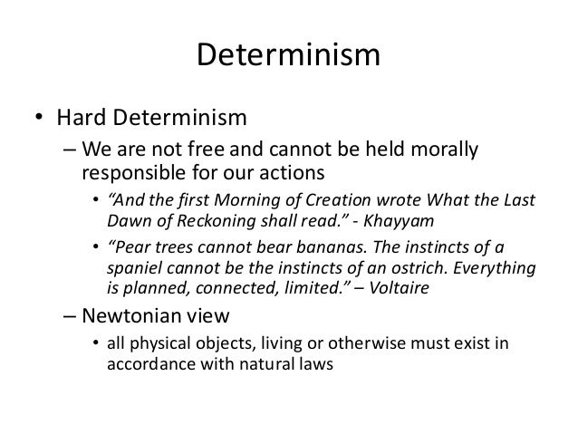 essay on hard determinism To sum up hard-determinism, the hard-determinist says that the events in the universe are strictly determined what happens now is determined by the events prior to those occurring now since there is no free-will (no undetermined causal power which could oppose and change the strict determinate causal influence of prior events to determine.