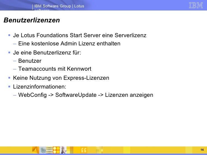 Benutzerlizenzen <ul><li>Je Lotus Foundations Start Server eine Serverlizenz </li></ul><ul><ul><li>Eine kostenlose Admin L...