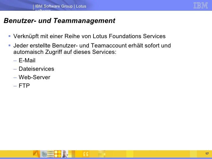 Benutzer- und Teammanagement <ul><li>Verknüpft mit einer Reihe von Lotus Foundations Services </li></ul><ul><li>Jeder erst...