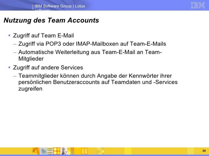 Nutzung des Team Accounts <ul><li>Zugriff auf Team E-Mail </li></ul><ul><ul><li>Zugriff via POP3 oder IMAP-Mailboxen auf T...