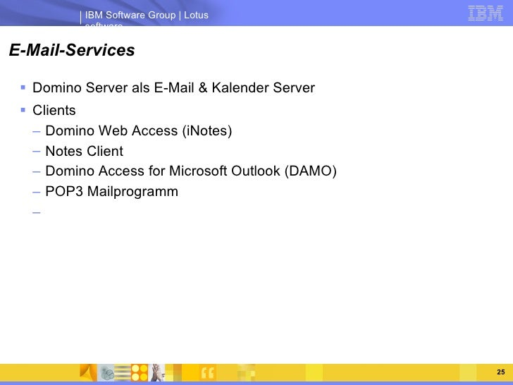 E-Mail-Services <ul><li>Domino Server als E-Mail & Kalender Server </li></ul><ul><li>Clients </li></ul><ul><ul><li>Domino ...