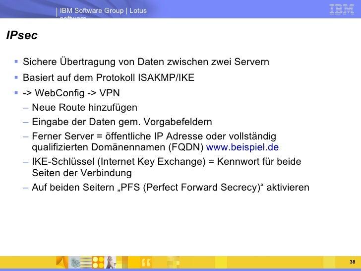 IPsec <ul><li>Sichere Übertragung von Daten zwischen zwei Servern </li></ul><ul><li>Basiert auf dem Protokoll ISAKMP/IKE <...