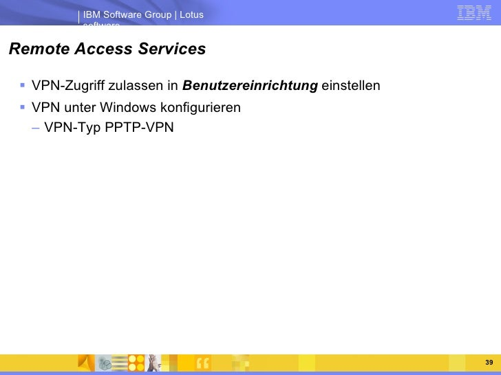 Remote Access Services <ul><li>VPN-Zugriff zulassen in  Benutzereinrichtung  einstellen </li></ul><ul><li>VPN unter Window...