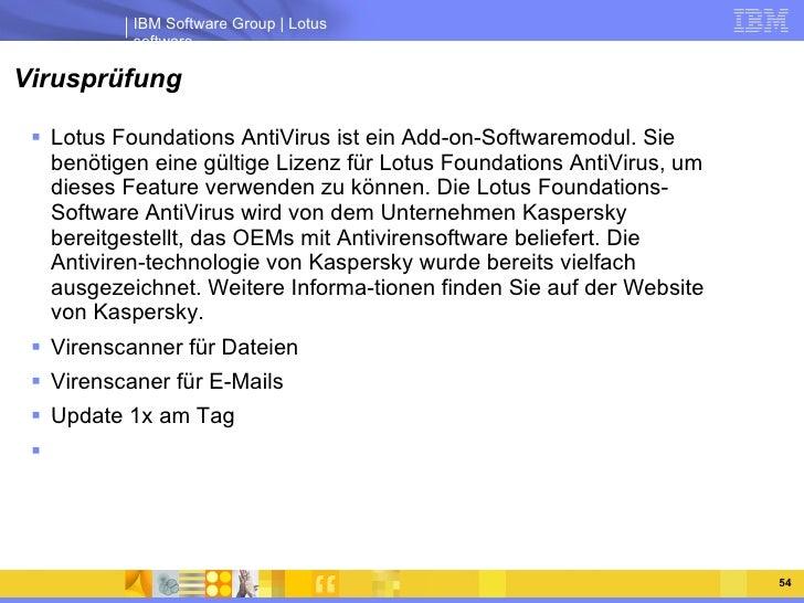Virusprüfung <ul><li>Lotus Foundations AntiVirus ist ein Add-on-Softwaremodul. Sie benötigen eine gültige Lizenz für Lotus...