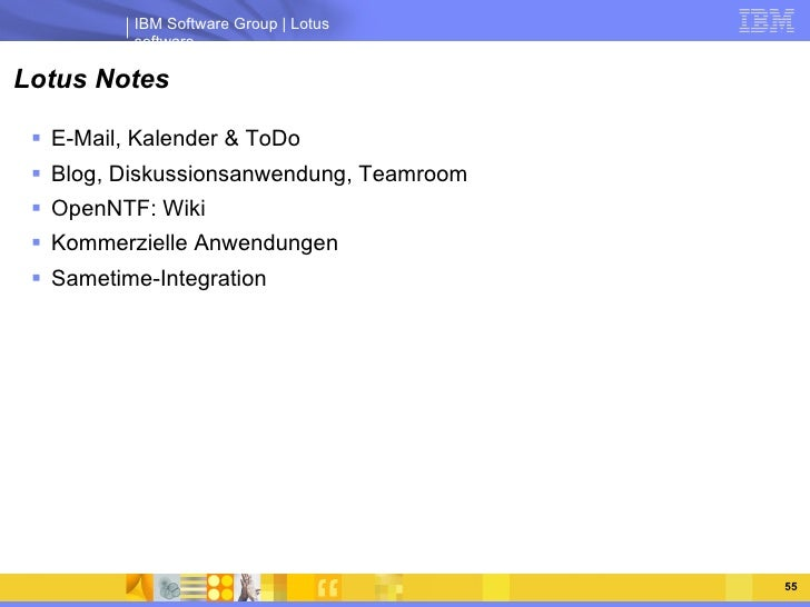 Lotus Notes <ul><li>E-Mail, Kalender & ToDo </li></ul><ul><li>Blog, Diskussionsanwendung, Teamroom </li></ul><ul><li>OpenN...