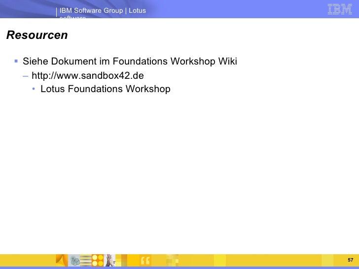 Resourcen <ul><li>Siehe Dokument im Foundations Workshop Wiki </li></ul><ul><ul><li>http://www.sandbox42.de </li></ul></ul...