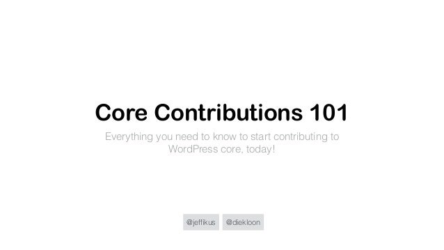 @jeffikus @diekloon Core Contributions 101 Everything you need to know to start contributing to WordPress core, today!