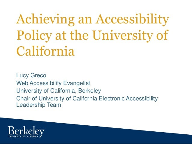 Achieving an Accessibility Policy at the University of California Lucy Greco Web Accessibility Evangelist University of Ca...
