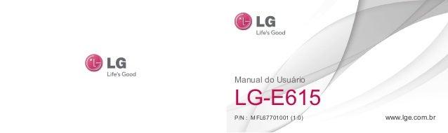 Manual do Usuário LG-E615 P/N : MFL67701001 (1.0) www.lge.com.br