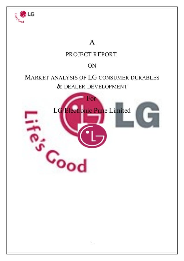 A            PROJECT REPORT                   ONMARKET ANALYSIS OF LG CONSUMER DURABLES         & DEALER DEVELOPMENT      ...