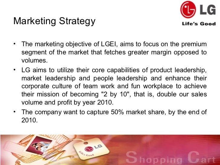 marketing plan lg This korean company, which was founded in 1958, combined other two korean companies named lucky and goldstar therefore, lg was defined as the two companies, but.