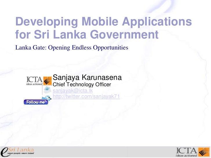 Developing Mobile Applications for Sri Lanka Government<br />Sanjaya Karunasena<br />Chief Technology Officer<br />sanjaya...