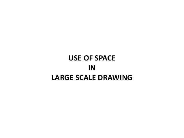 USE OF SPACE IN LARGE SCALE DRAWING