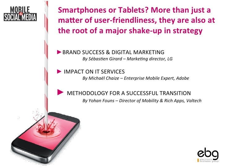 Smartphones or Tablets? More than just a  ma4er of user-‐friendliness, they are also at  the...