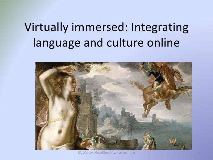 Virtually immersed: Integrating language and culture online<br />1<br />KA Watson, Coastline Distance Learning<br />