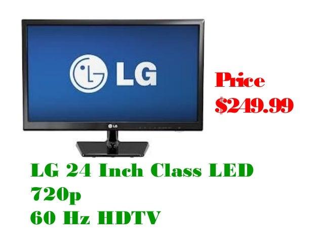 Price                $249.99LG 24 Inch Class LED720p60 Hz HDTV