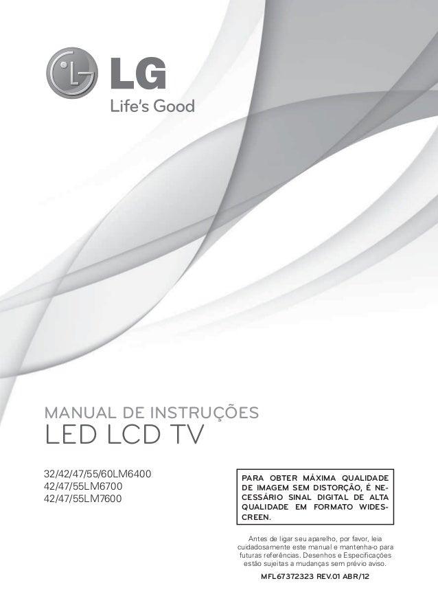 MANUAL DE INSTRUÇÕES  LED LCD TV 32/42/47/55/60LM6400 42/47/55LM6700 42/47/55LM7600  PARA OBTER MÁXIMA QUALIDADE DE IMAGEM...