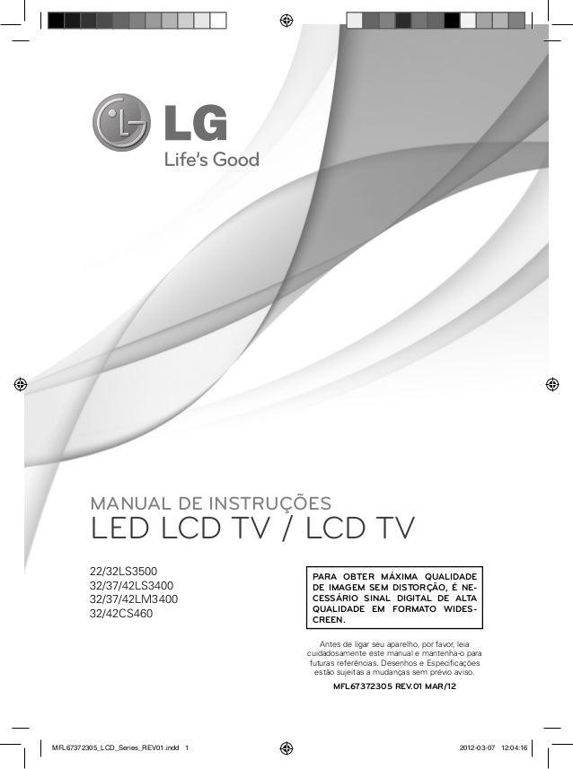 MANUAL DE INSTRUÇÕES  LED LCD TV / LCD TV 22/32LS3500 32/37/42LS3400 32/37/42LM3400 32/42CS460  PARA OBTER MÁXIMA QUALIDAD...