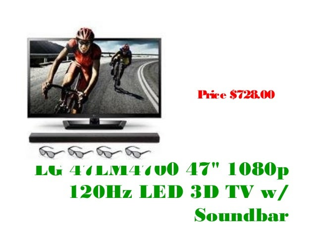 "Price $728.00LG 47LM4700 47"" 1080p   120Hz LED 3D TV w/             Soundbar"