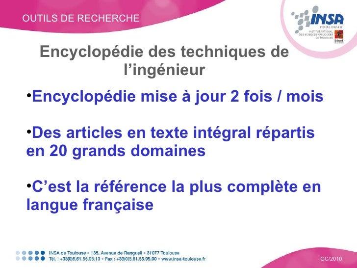 OUTILS DE RECHERCHE GC/2010 Encyclopédie des techniques de l'ingénieur <ul><li>Encyclopédie mise à jour 2 fois / mois </li...