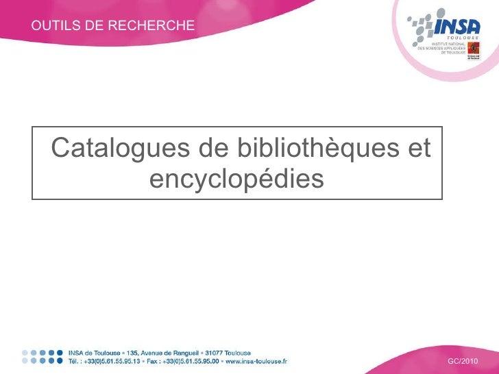 OUTILS DE RECHERCHE GC/2010 Catalogues de bibliothèques et encyclopédies