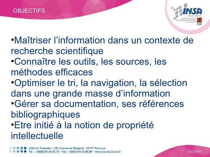 <ul><li>Maîtriser l'information dans un contexte de recherche scientifique </li></ul><ul><li>Connaître les outils, les sou...