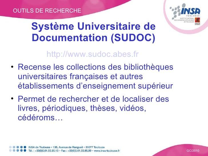 OUTILS DE RECHERCHE GC/2010 Système Universitaire de Documentation (SUDOC) <ul><li>http://www.sudoc.abes.fr   </li></ul><u...