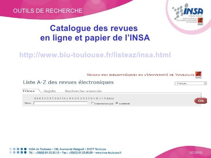 OUTILS DE RECHERCHE GC/2010 Catalogue des revues  en ligne et papier de l'INSA http://www.biu-toulouse.fr/listeaz/insa.html