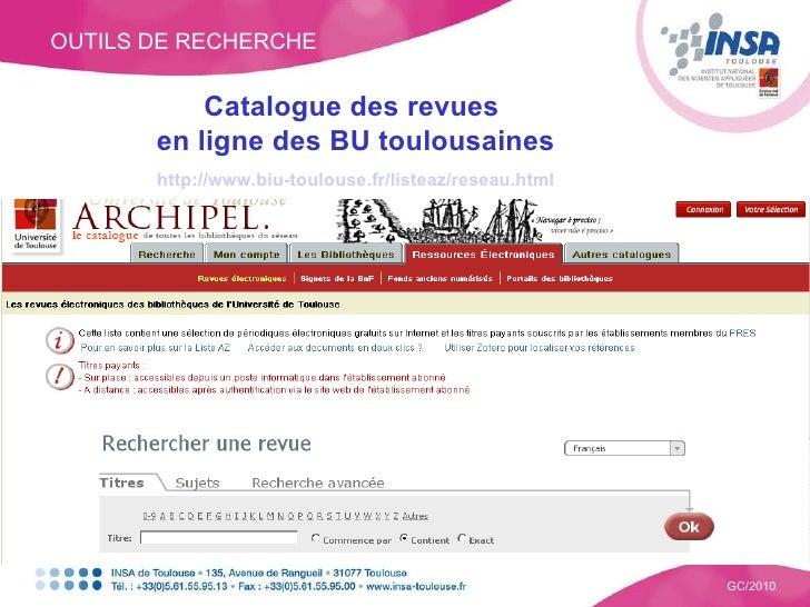 OUTILS DE RECHERCHE GC/2010 Catalogue des revues  en ligne des BU toulousaines http://www.biu-toulouse.fr/listeaz/reseau.h...