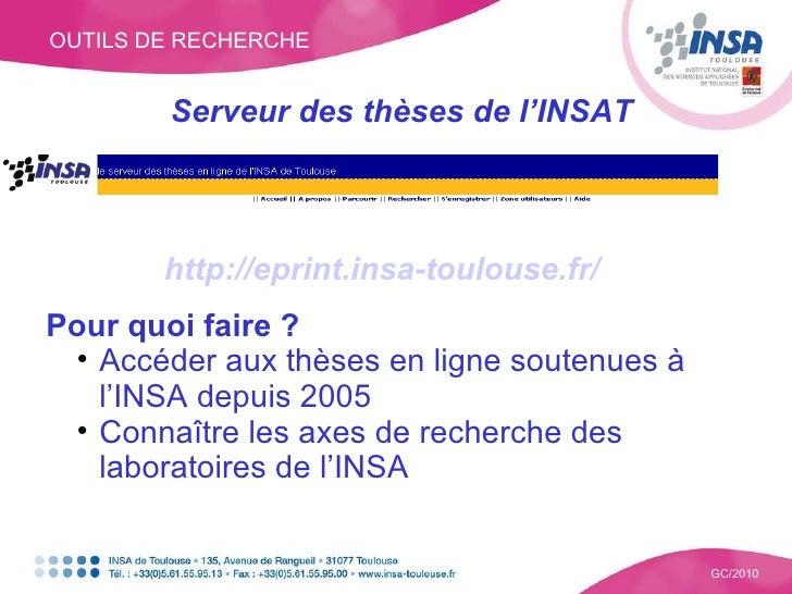 Serveur des thèses de l'INSAT OUTILS DE RECHERCHE GC/2010 <ul><li>http://eprint.insa-toulouse.fr/ </li></ul><ul><li>Pour q...