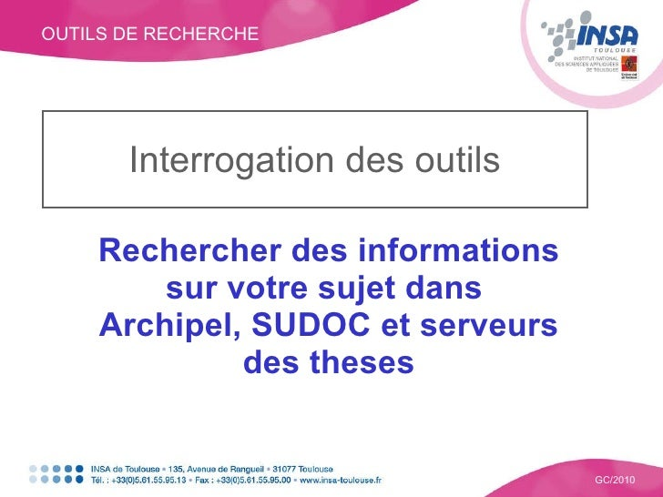 OUTILS DE RECHERCHE GC/2010 Interrogation des outils Rechercher des informations sur votre sujet dans  Archipel, SUDOC et ...