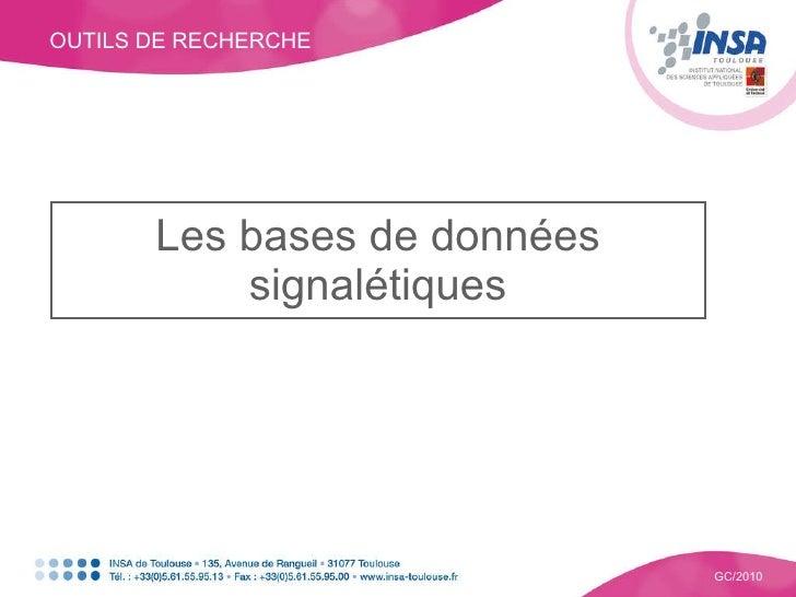 OUTILS DE RECHERCHE GC/2010 Les bases de données signalétiques