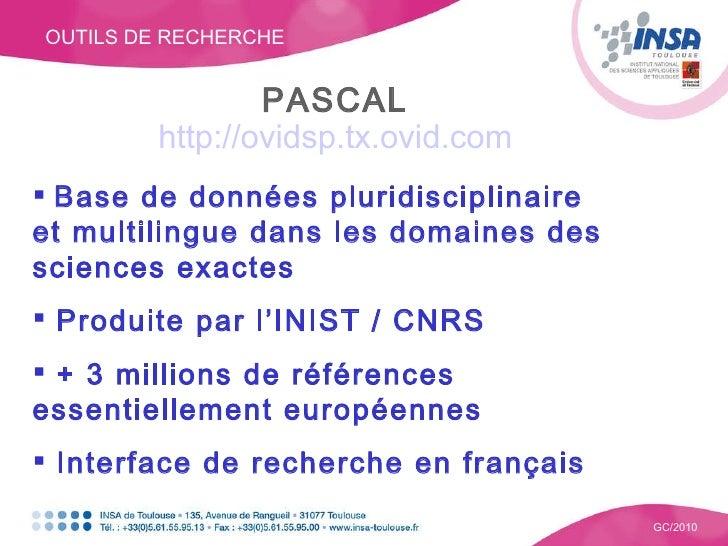 OUTILS DE RECHERCHE GC/2010 PASCAL http://ovidsp.tx.ovid.com <ul><li>Base de données pluridisciplinaire et multilingue dan...